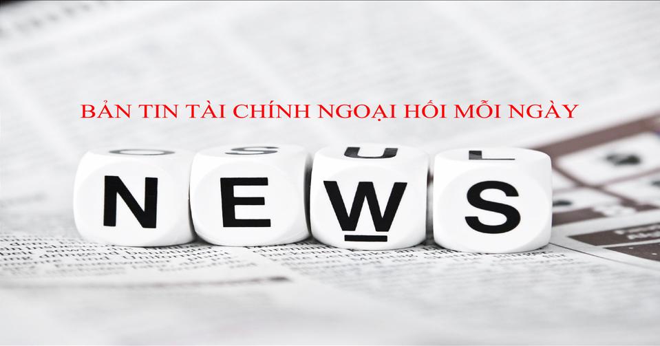 Cập nhật tin tức thị trường ngoại hối